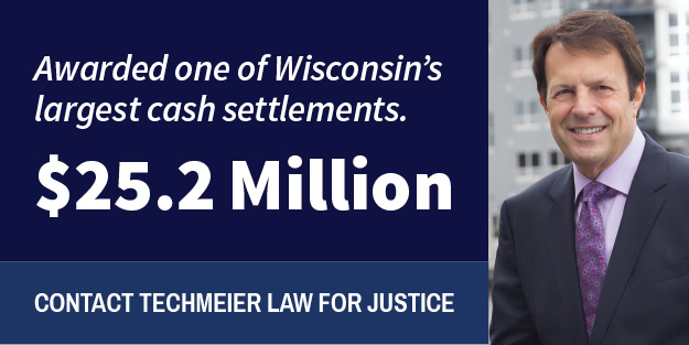 Techmeier - Awarded one of WI's largest cash settlements - $25.2 million